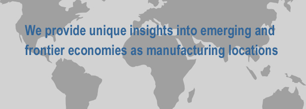 We provide unique insights into emerging and frontier economies as manufacturing locations